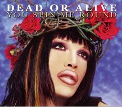 You Spin Me Round - Dead Or Alive
