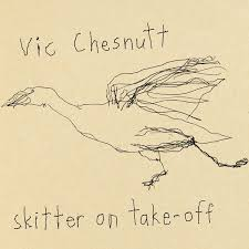 Vic Chesnutt - Skitter On