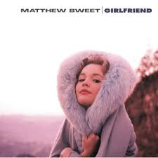 Girlfriend - Matthew Sweet